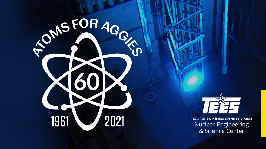 """Nuclear Engineering & Science Center 60th anniversary """"Atoms for Aggies"""" 1961-2021"""
